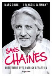 Sans chaines ; entretiens avec Patrick Sébastien - Couverture - Format classique