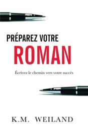 Préparez votre roman ; écrivez le chemin vers votre succès - Couverture - Format classique