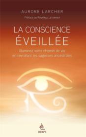 La conscience éveillée ; illuminez votre chemin de vie en revisitant les traditions ancestrales - Couverture - Format classique