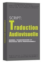 S.c.r.i.p.t. : traduction audiovisuelle ; normes, transgressions et nouveaux défis professionnels - Couverture - Format classique