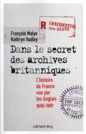 Dans le secret des archives britanniques ; l'histoire de France vue par les Anglais, 1940-1981 - Couverture - Format classique