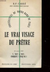Conferences De Notre-Dame De Paris - Le Vrai Visage Du Pretre - 15 Mars 1959 - 5. Tout A Tous : Comment ? Jusqu'Ou ? - Couverture - Format classique