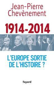 1914-2014 ; l'Europe sortie de l'histoire ? - Couverture - Format classique