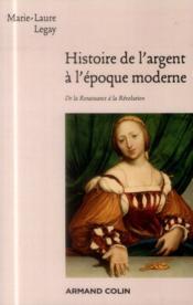 Histoire de l'argent à l'époque moderne ; de la Renaissance à la Révolution - Couverture - Format classique