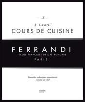 Le grand cours de cuisine Ferrandi ; toutes les techniques pour réussir comme un chef - Couverture - Format classique