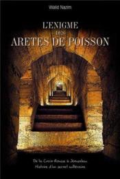 L'énigme des Arêtes de Poisson; de la Croix-Rousse à Jérusalem, histoire d'un secret millénaire - Couverture - Format classique
