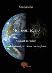 Monsieur M 1.0 ; ou l'art de s'aimer modus vivendi, ou l'invective isophase - Couverture - Format classique