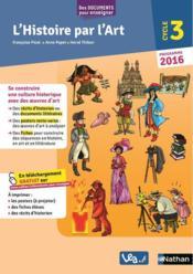 L'histoire par l'Art ; cycle 3 ; programme 2016 - Couverture - Format classique