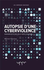 Autopsie d'une cyberviolence - dangerosite des jeux video violents... - Couverture - Format classique