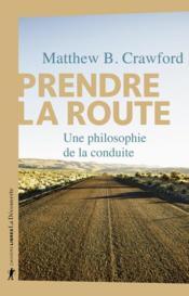 Prendre la route ; une philosophie de la conduite - Couverture - Format classique