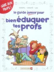 Le guide junior pour bien éduquer tes profs - Couverture - Format classique