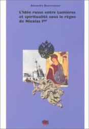 Idee Russe Entre Lumieres Et Spiritualite Sous Regne Nicolas Ier. - Couverture - Format classique