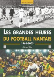 Les grandes heures du football nantais ; 1963-2005 - Couverture - Format classique