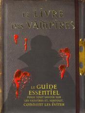Le livre des vampires ; le guide essentiel pour tout savoir sur les vampires et, surtout, comment les éviter - Couverture - Format classique