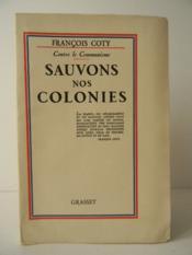 SAUVONS NOS COLONIES. Contre le Communisme. Un des 56 exemplaires numérotés (n° IV) sur Japon. - Couverture - Format classique