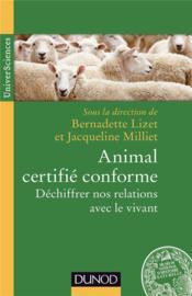 Animal certifié conforme ; déchiffrer nos relations avec le vivant - Couverture - Format classique