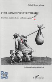 L'exil comme épreuve littéraire ; l'écrivain iranien face à ses homologues - Couverture - Format classique