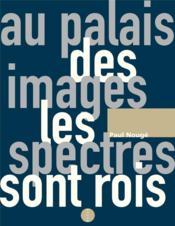 Au palais des images les spectres sont rois - Couverture - Format classique