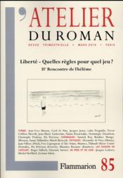 REVUE L'ATELIER DU ROMAN ; liberté, quelles règles pour quel jeu? IIe rencontre de Thélème - Couverture - Format classique
