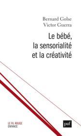 Le bébé, la sensorialité et la créativité - Couverture - Format classique