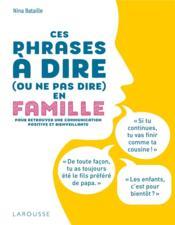 Ces phrases à dire (ou ne pas dire) en famille ; pour retrouver une communication positive et bienveillante - Couverture - Format classique
