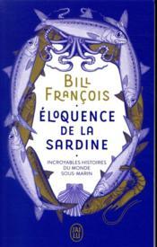 Éloquence de la sardine ; incroyables histoires du monde sous-marin - Couverture - Format classique
