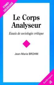 Le corps analyseur ; essais de sociologie critique - Couverture - Format classique