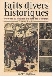 Faits divers historiques ; criminels et insolites du nord de la France - Couverture - Format classique