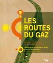 Les routes du gaz ; histoire et enjeux du transport du gaz en France et en Europe - Couverture - Format classique