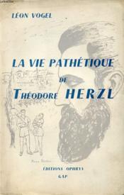 La Vie Pathetique De Theodore Herzl - Couverture - Format classique