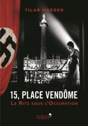 15, place Vendôme ; au Ritz pendant l'Occupation - Couverture - Format classique