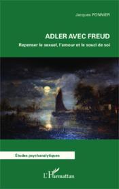 Adler avec freud - repenser le sexuel, l'amour et le souci de soi - Couverture - Format classique