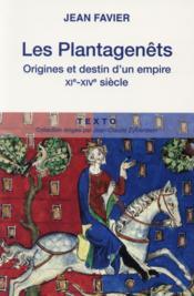 Les Plantagenêts ; origines et destin d'un empire, XIe-XIVe siècles - Couverture - Format classique