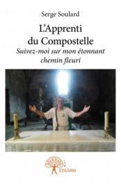 L'apprenti du Compostelle ; suivez-moi sur mon étonnant chemin fleuri - Couverture - Format classique
