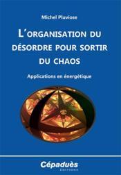 L'organisation du désordre pour sortir du chaos ; applications en énergétique - Couverture - Format classique