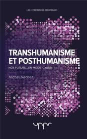 Transhumanisme et posthumanisme - nos futurs... en mode cyber ? - Couverture - Format classique