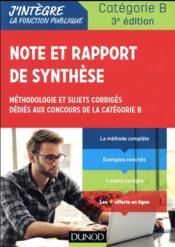 Note et rapport de synthèse ; méthodologie et sujets corrigés dediés aux concours de la catégorie B - Couverture - Format classique