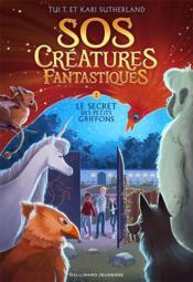 SOS créatures fantastiques t.1 ; le secret des petits griffons - Couverture - Format classique