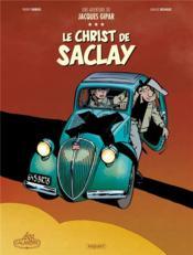 Une aventure de Jacques Gipar T.9 ; le Christ de Saclay - Couverture - Format classique