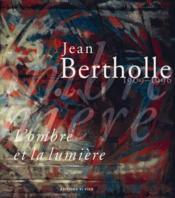 Jean Bertholle, 1909-1996 : l'ombre et la lumière - Couverture - Format classique