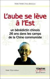 L' Aube Se Leve A L' Est - Un Benedictin Chinois, 26 Ans Dans Les Camps De La Chine Communiste - Couverture - Format classique