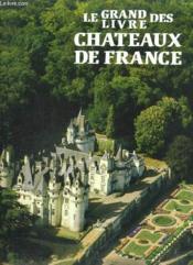 Grand Livre Des Chateaux De France - Couverture - Format classique