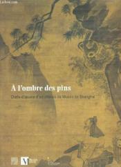 L'ombre des pins.chefs-d'oeuvre d'art chinois du musee de shanghai (a) - Couverture - Format classique