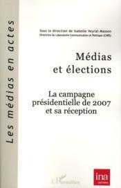 Médias et élections ; la campagne présidentielle de 2007 et sa réception - Couverture - Format classique