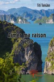 Aimer Ma Raison Detre - Couverture - Format classique
