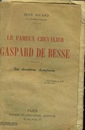 Le Fameux Chevalier. Gaspard De Besse. Ses Dernieres Aventures. - Couverture - Format classique