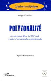Polytonalité ; des origines au début du XXIe siècle ; exégèse d'une démarche compositionnelle - Couverture - Format classique