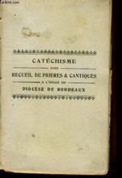 Catechisme Avec Recueil De Prieres Et Cantiques A L'Usage Du Diocese De Bordeaux - Couverture - Format classique