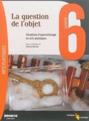 La question de l'objet ; situations d'apprentissage en arts plastique - Couverture - Format classique