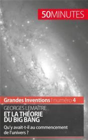 Georges Lemaître et la théorie du Big Bang ; qu'y avait-t-il au commencement de l'univers ? - Couverture - Format classique